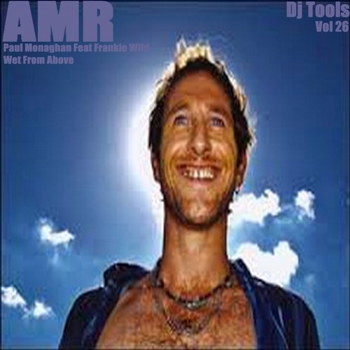 Paul Monaghan Frankie Wild - DJ Tools Vol 26 - Wet From Above [AMR DJ TOOLS 26]